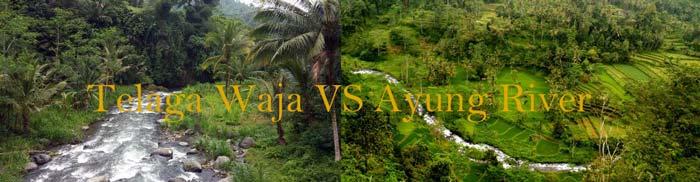 Telaga Waja River vs Ayung River